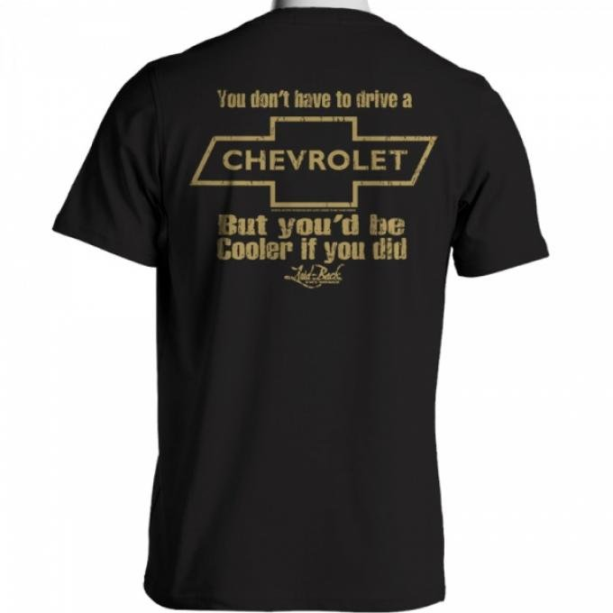 Laid Back You Don't Have To Drive A Chevrolet But You'd Be Cooler If You Did T-Shirt, Black