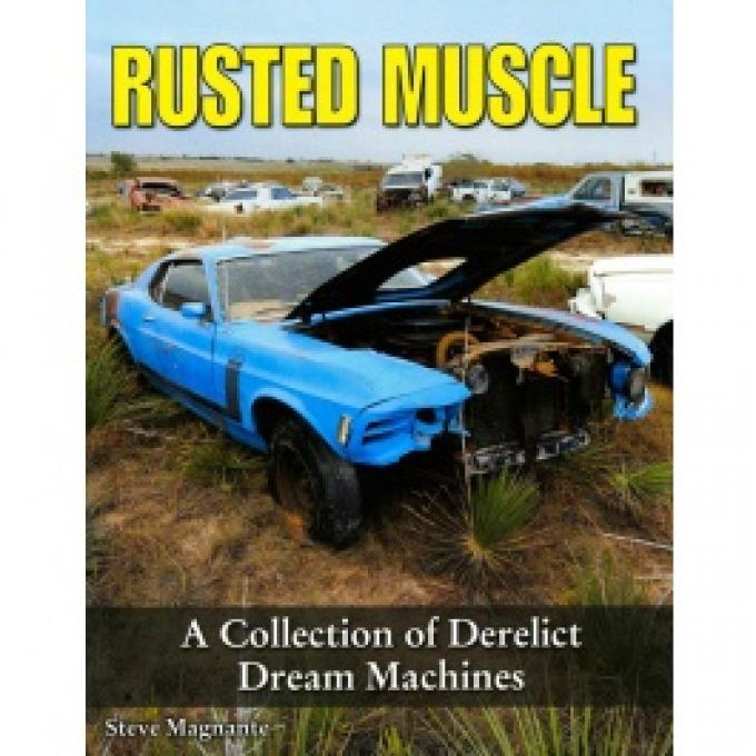 Rusted Muscle, A Collection Of Derelict Dream Machines, Book
